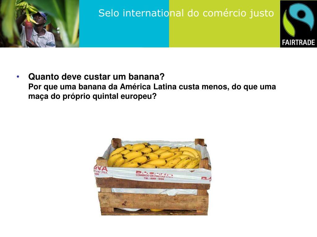 Quanto deve custar um banana?