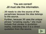 you are correct jill must cite this information