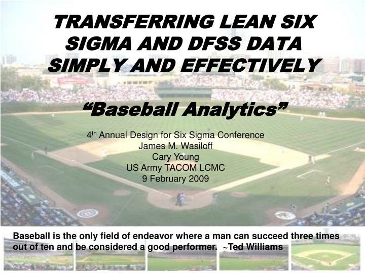 Transferring lean six sigma and dfss data simply and effectively baseball analytics l.jpg