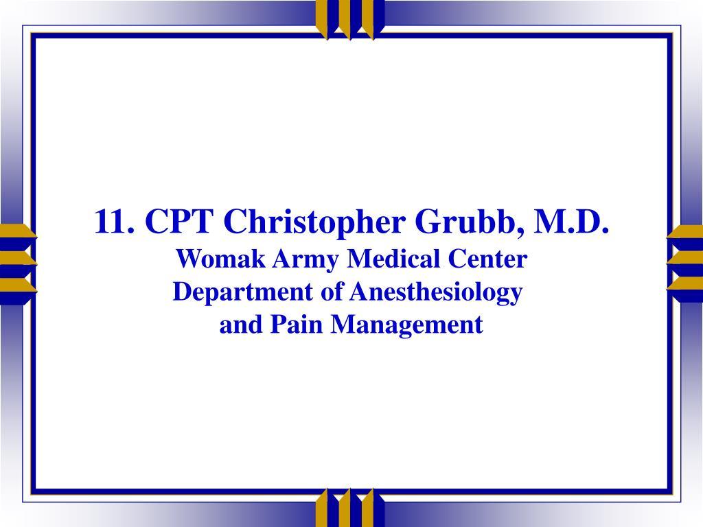 11. CPT Christopher Grubb, M.D.