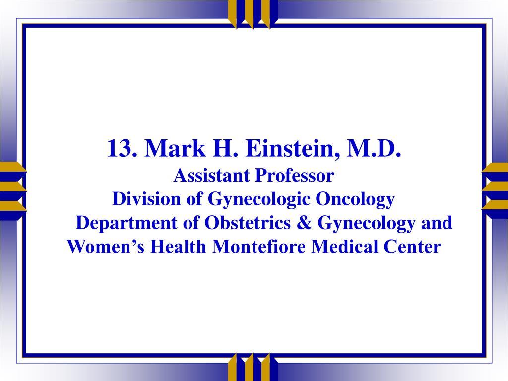 13. Mark H. Einstein, M.D.