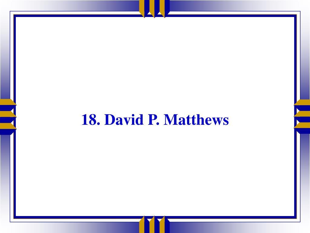 18. David P. Matthews