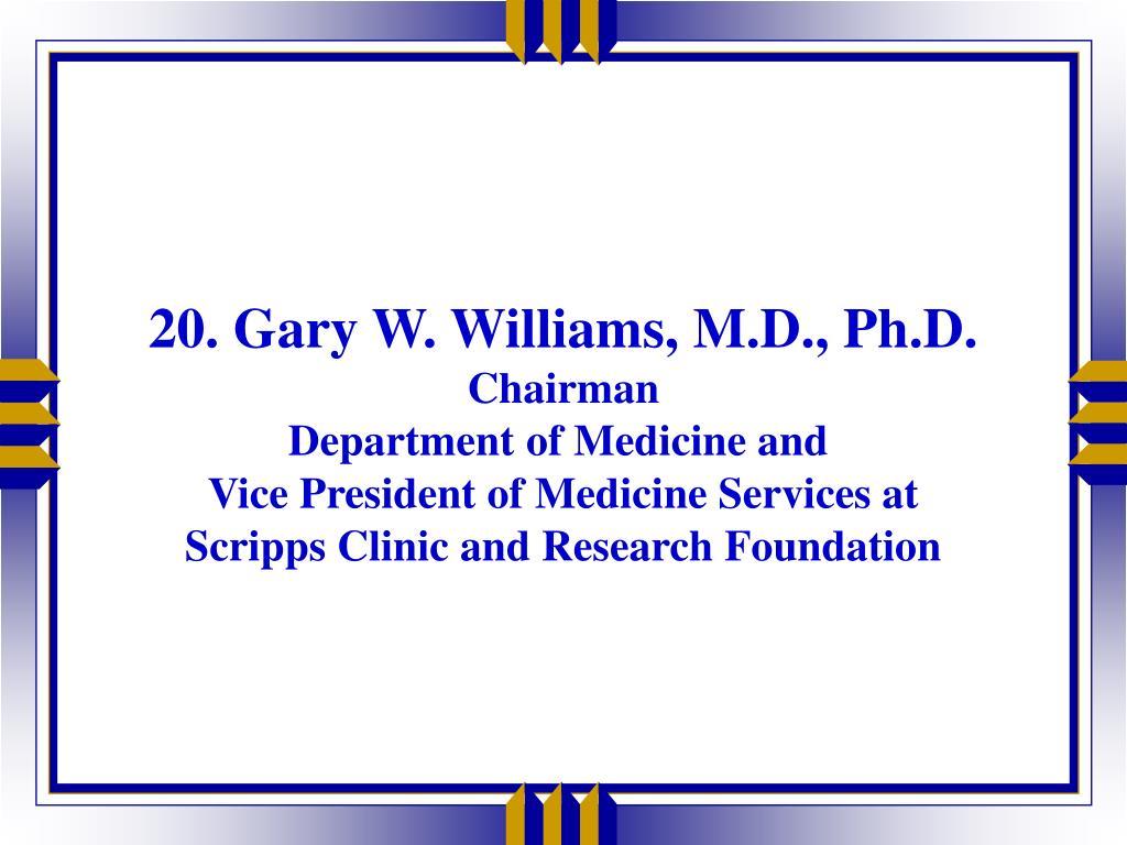 20. Gary W. Williams, M.D., Ph.D.