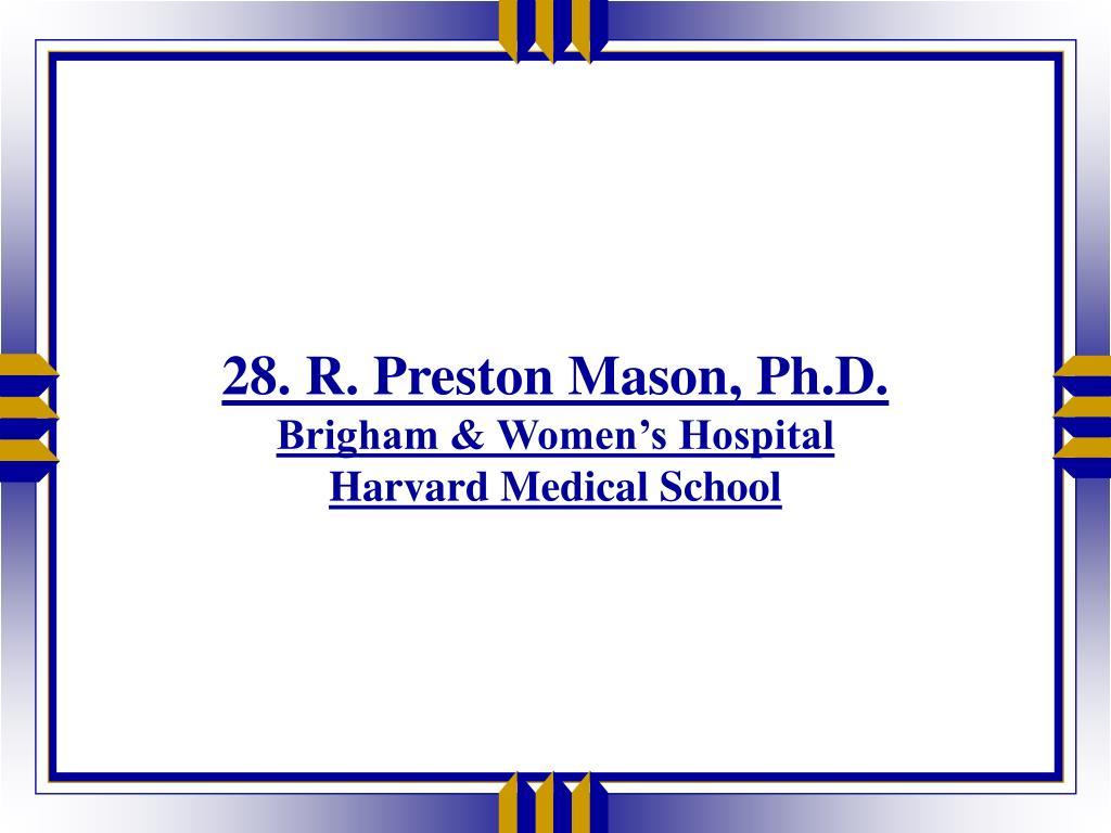 28. R. Preston Mason, Ph.D.