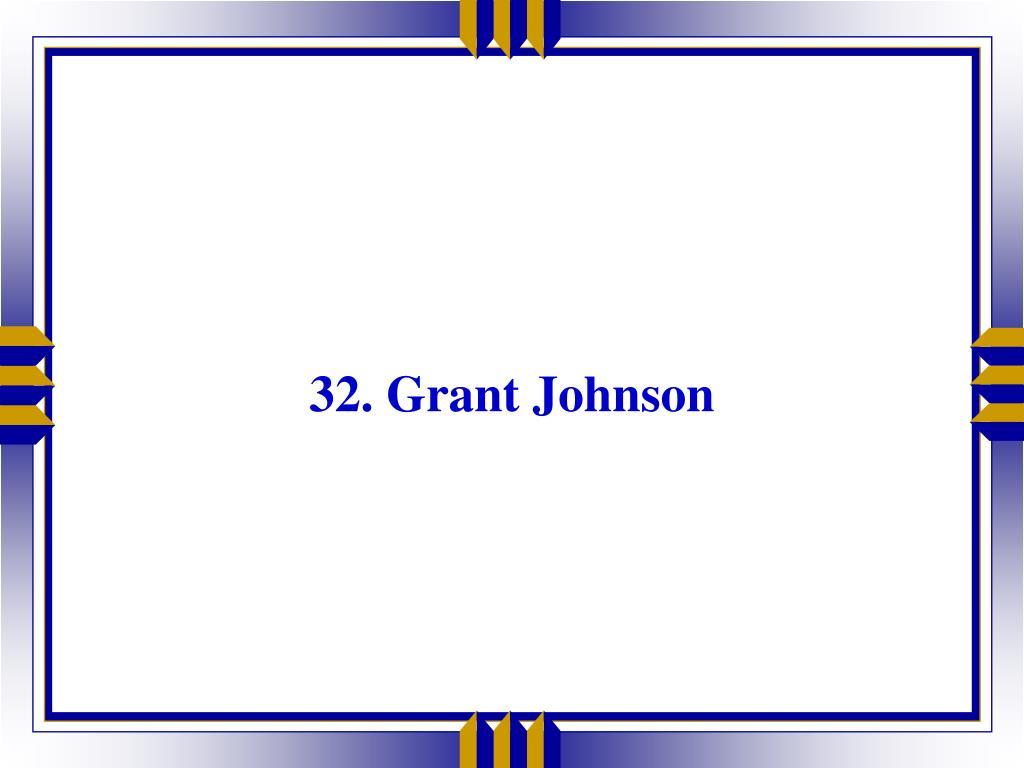 32. Grant Johnson
