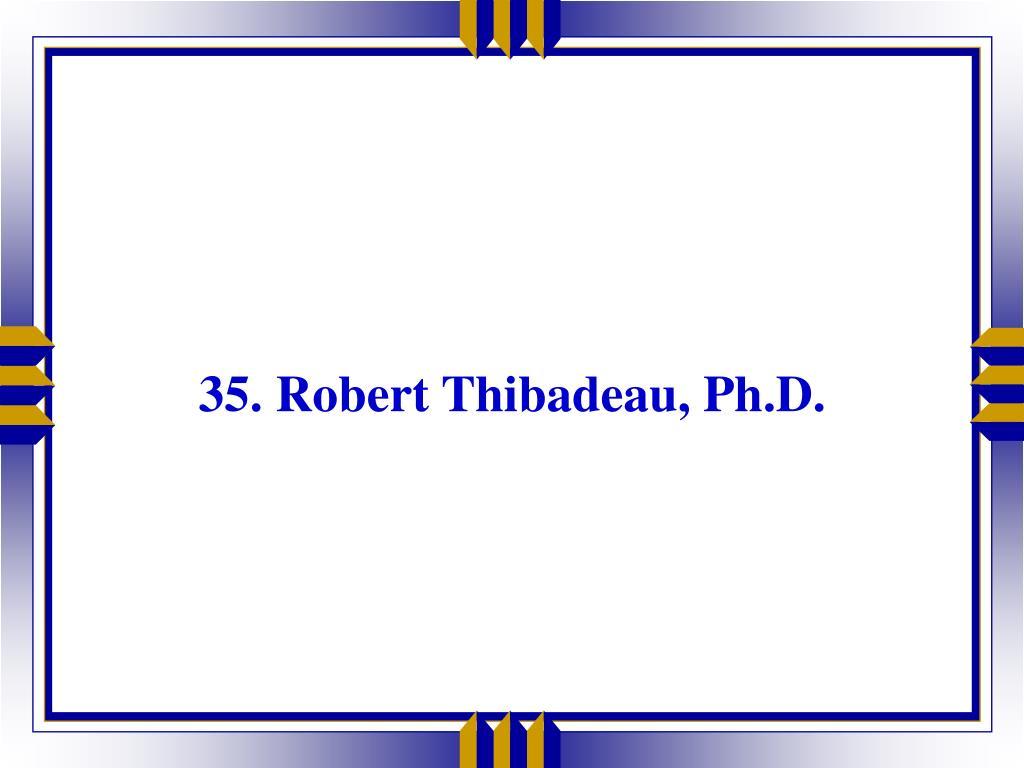 35. Robert Thibadeau, Ph.D.