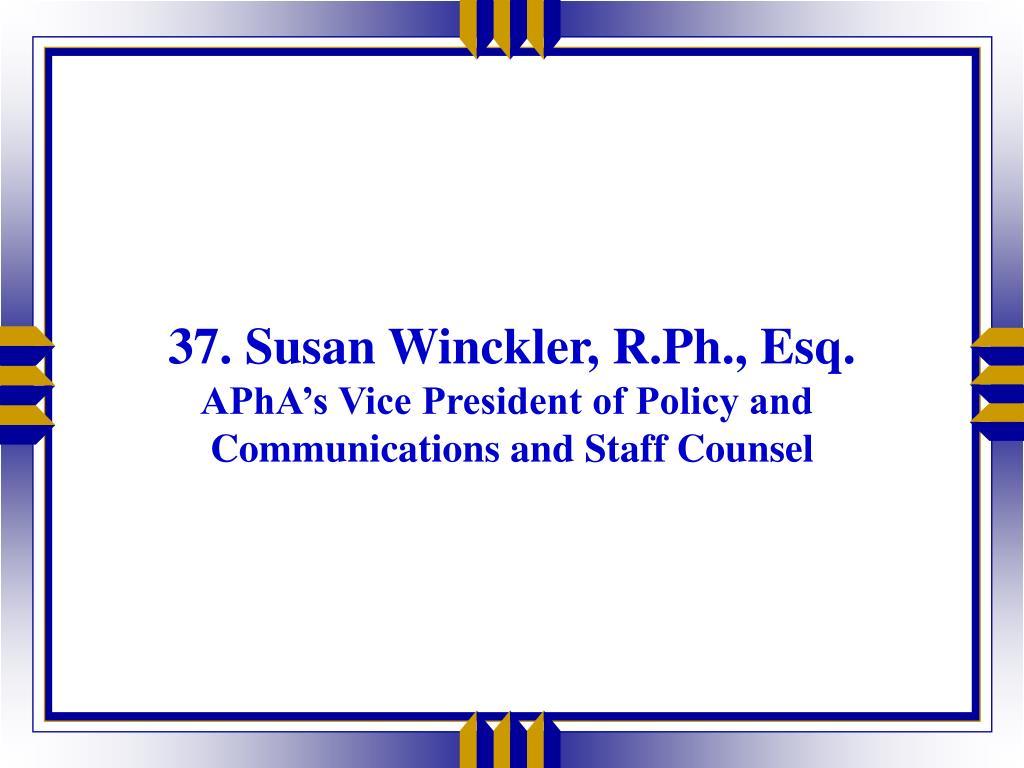 37. Susan Winckler, R.Ph., Esq.
