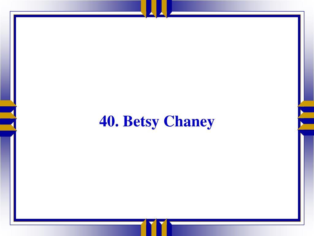 40. Betsy Chaney