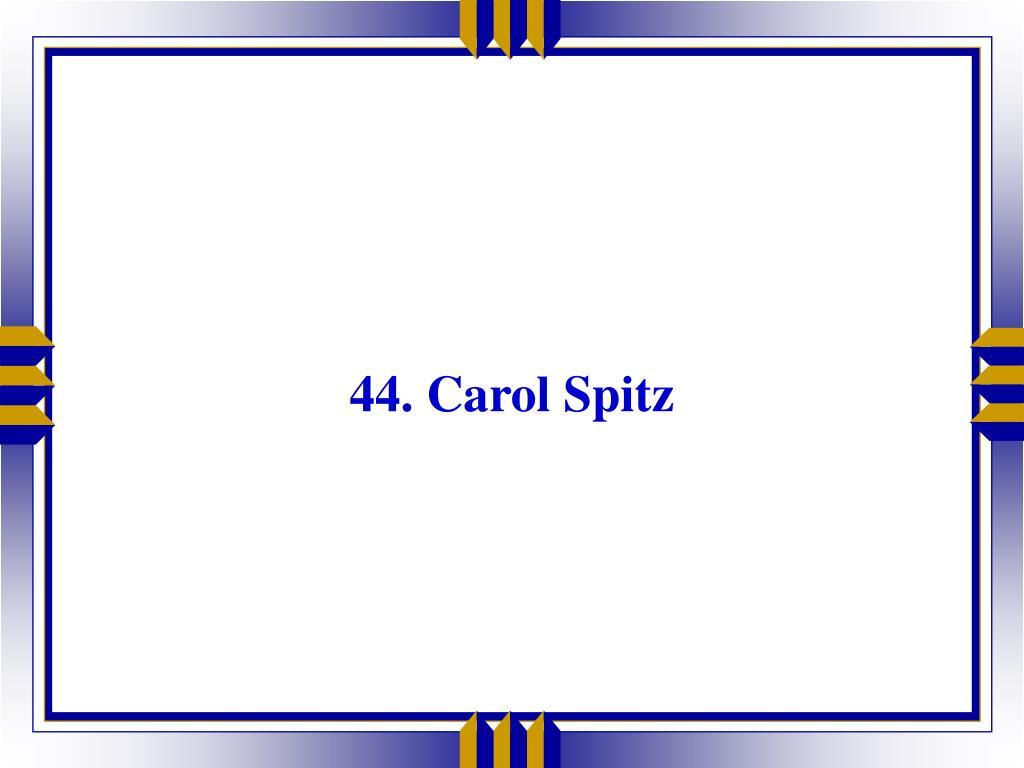44. Carol Spitz