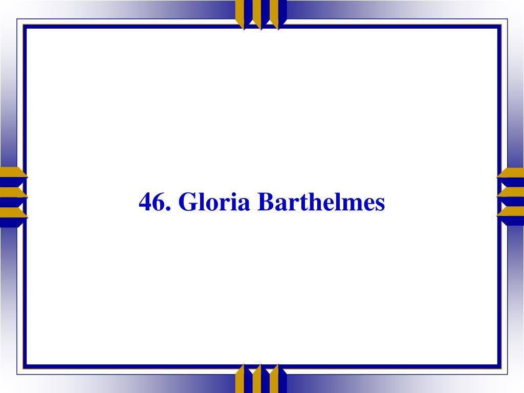 46. Gloria Barthelmes