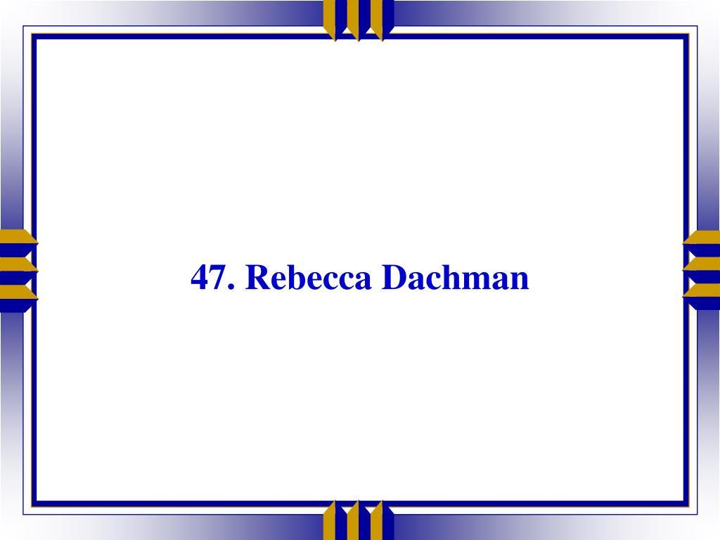 47. Rebecca Dachman