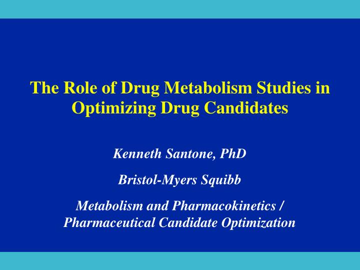The role of drug metabolism studies in optimizing drug candidates l.jpg