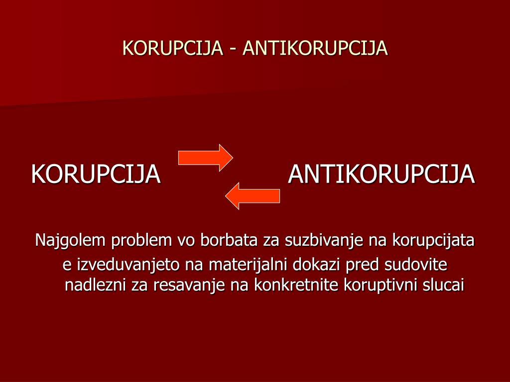KORUPCIJA - ANTIKORUPCIJA