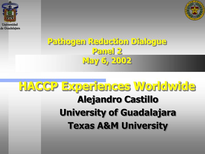 Pathogen reduction dialogue panel 2 may 6 2002 haccp experiences worldwide l.jpg