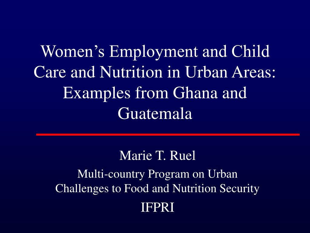 women s employment and child care and nutrition in urban areas examples from ghana and guatemala