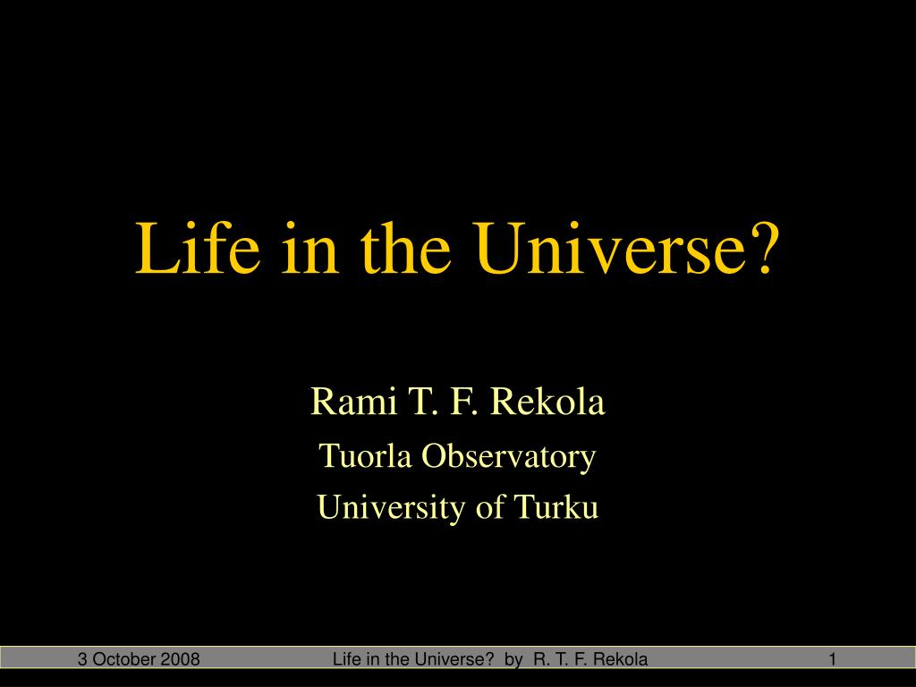 Life in the Universe?  by  R. T. F. Rekola