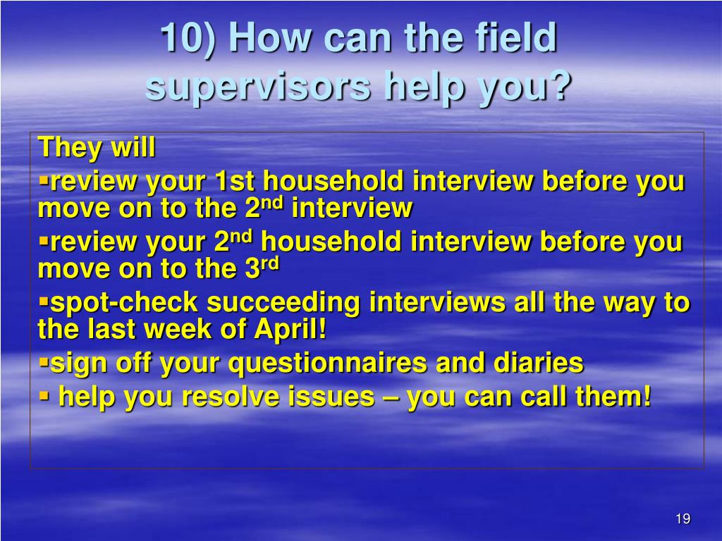 10) How can the field supervisors help you?