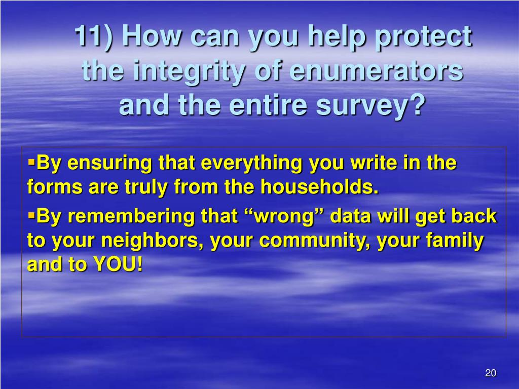 11) How can you help protect the integrity of enumerators and the entire survey?