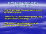 4 who will supervise the enumerators