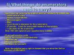 5 what things do enumerators need to carry
