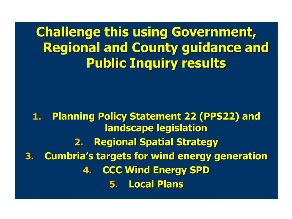 Challenge this using Government, Regional and County guidance and Public Inquiry results