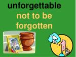 unforgettable not to be forgotten