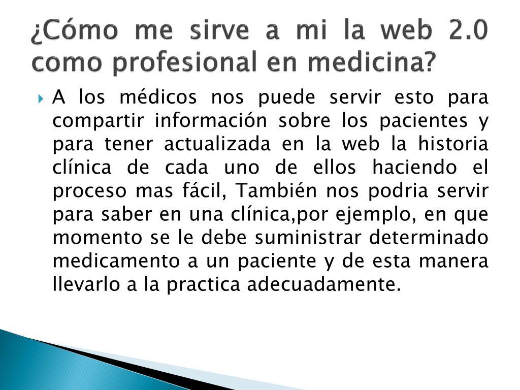 ¿Cómo me sirve a mi la web 2.0 como profesional en medicina?