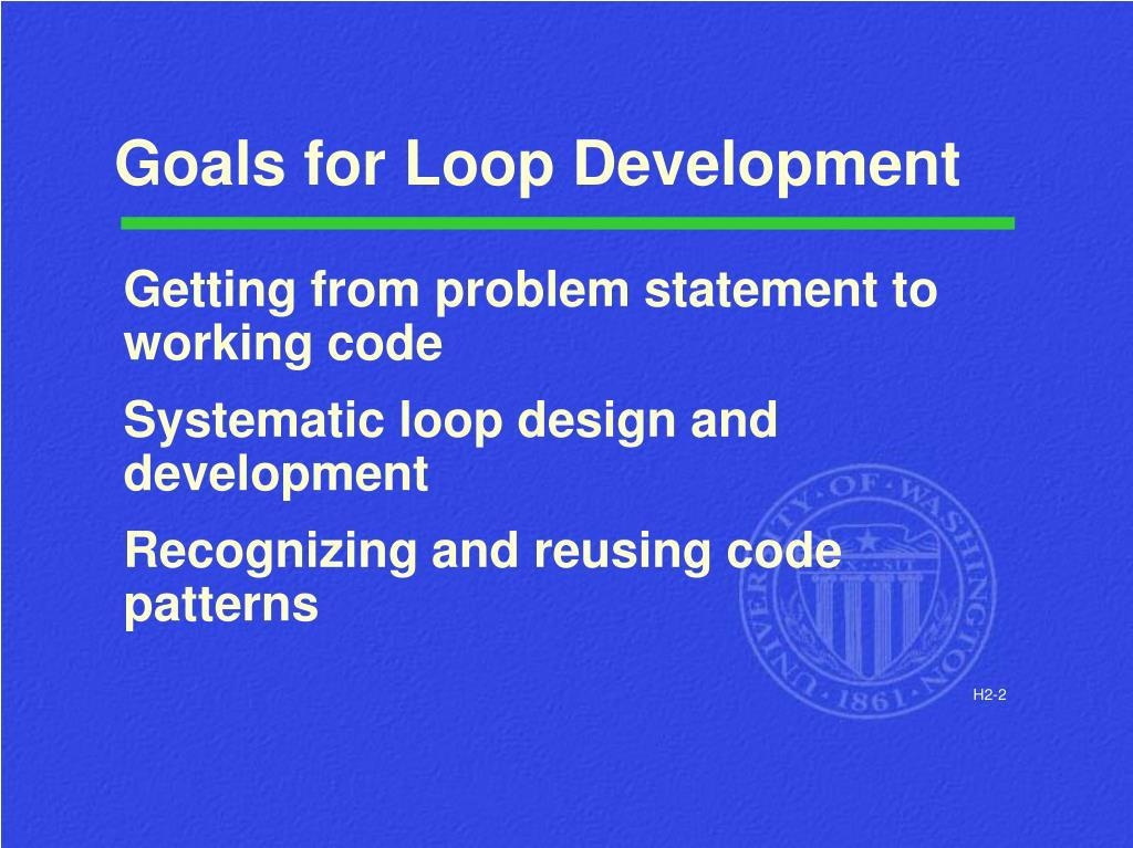 Goals for Loop Development