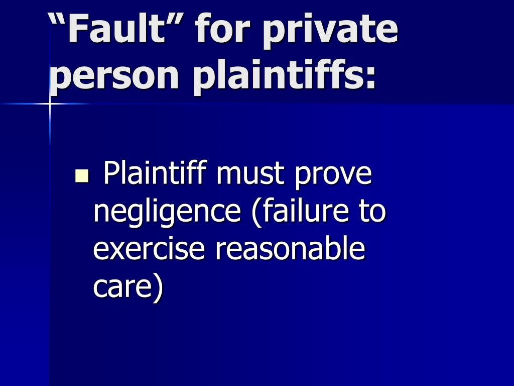 Plaintiff must prove negligence (failure to exercise reasonable care)