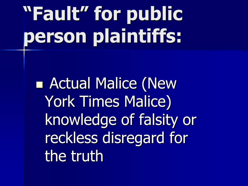 Actual Malice (New York Times Malice) knowledge of falsity or reckless disregard for the truth