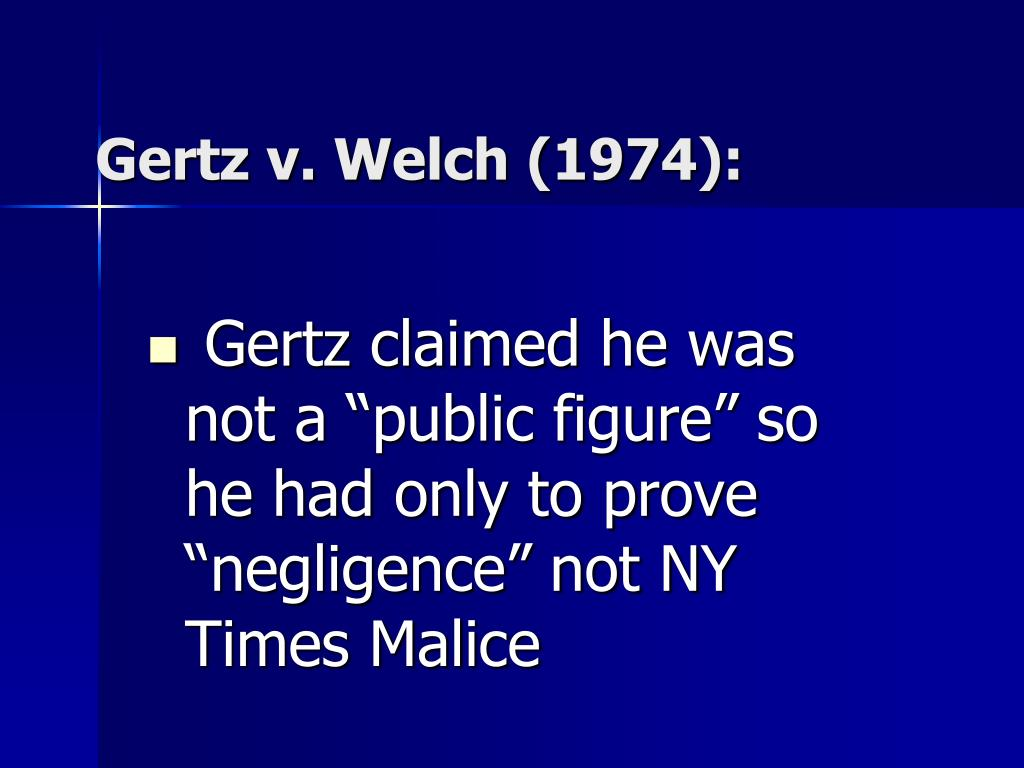 "Gertz claimed he was not a ""public figure"" so he had only to prove ""negligence"" not NY Times Malice"