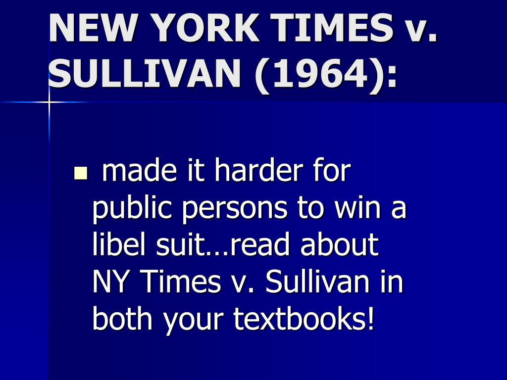 made it harder for public persons to win a libel suit…read about NY Times v. Sullivan in both your textbooks!