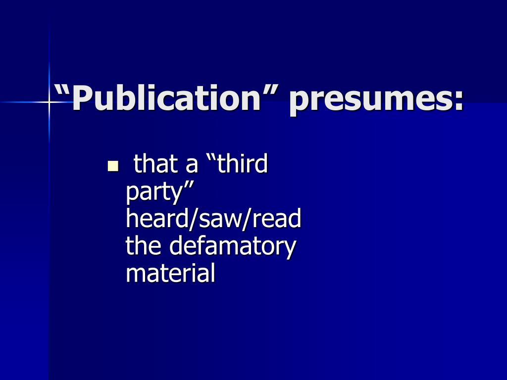 """""""Publication"""" presumes:"""