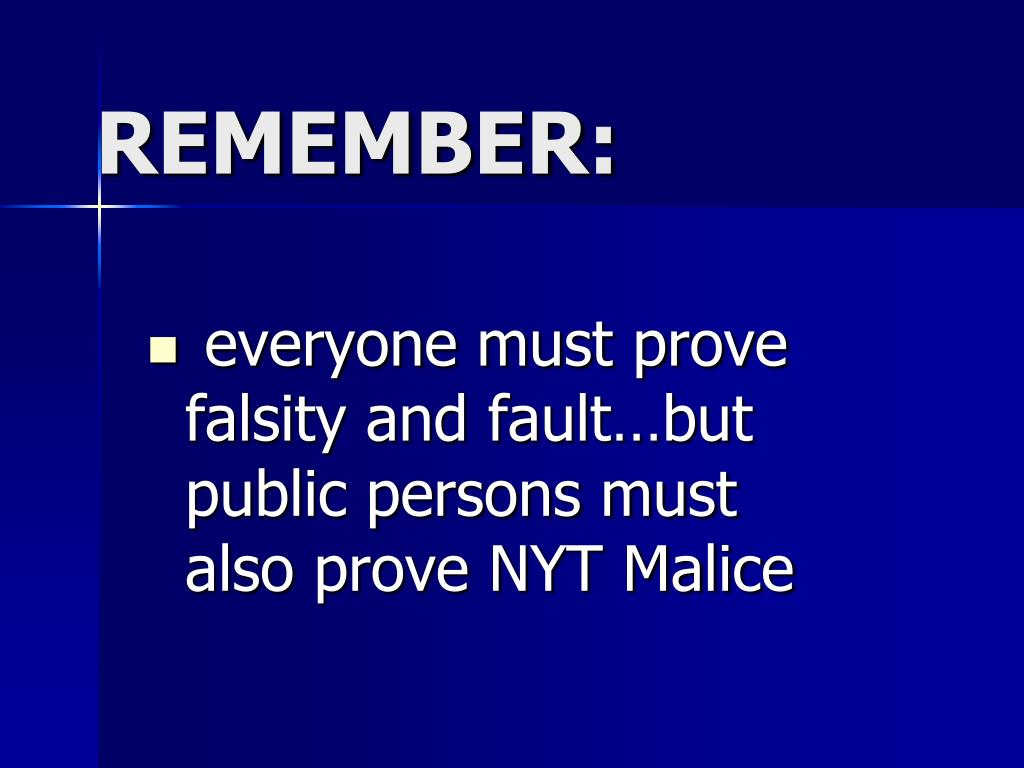 everyone must prove falsity and fault…but public persons must also prove NYT Malice