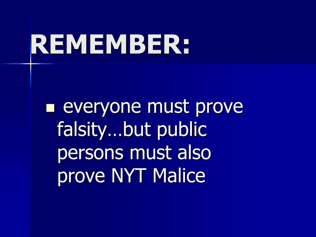 everyone must prove falsity…but public persons must also prove NYT Malice