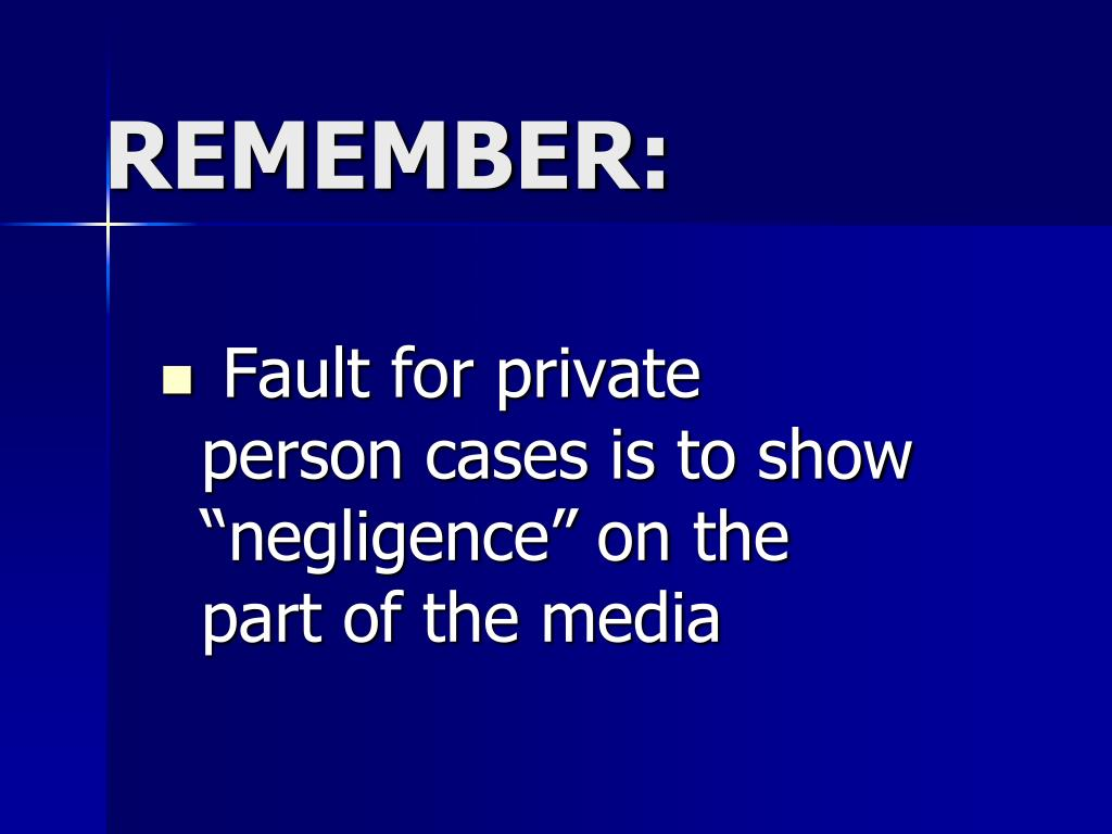 "Fault for private person cases is to show ""negligence"" on the part of the media"