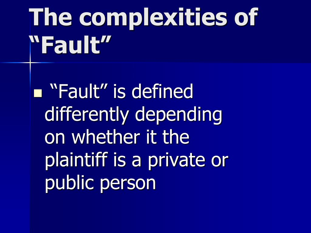 """Fault"" is defined differently depending on whether it the plaintiff is a private or public person"
