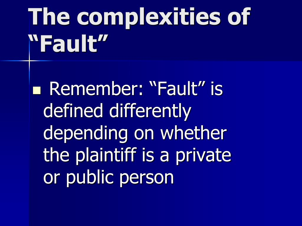 "Remember: ""Fault"" is defined differently depending on whether  the plaintiff is a private or public person"
