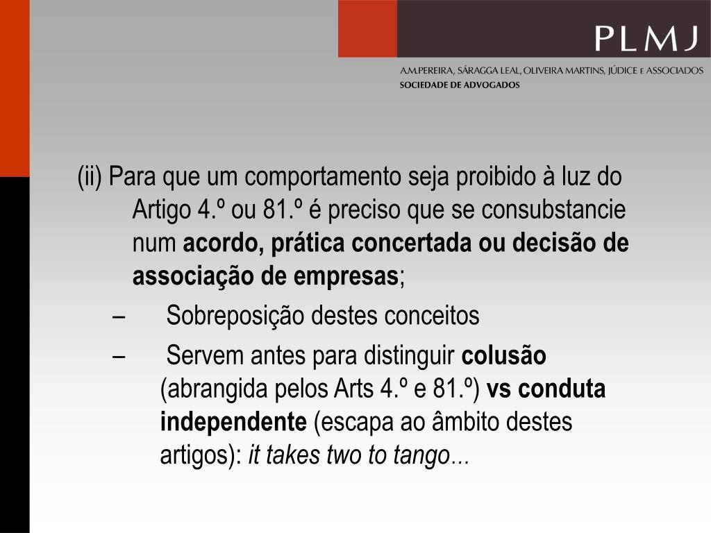 (ii) Para que um comportamento seja proibido à luz do Artigo 4.º ou 81.º é preciso que se consubstancie num