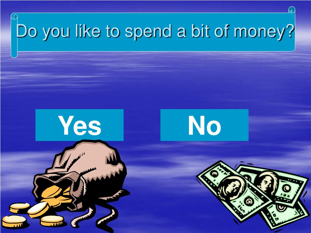 Do you like to spend a bit of money?