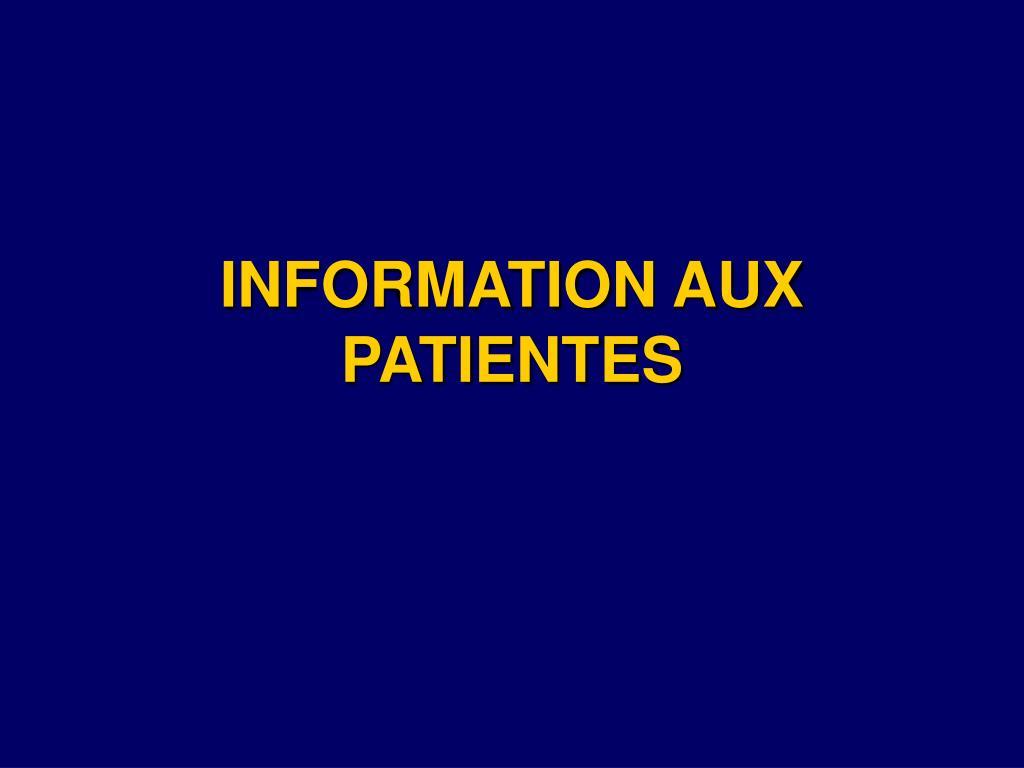 INFORMATION AUX PATIENTES