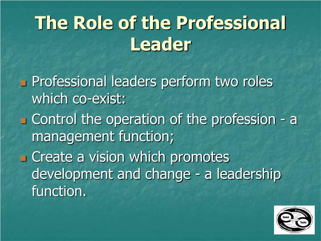 leadership and the role of leaders The best leaders know when to assume which role - when to manage and when to lead - and they are comfortable moving in and out of the leadership role as required second, leadership skills can be learnt.