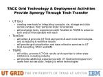 tacc grid technology deployment activities provide synergy through tech transfer