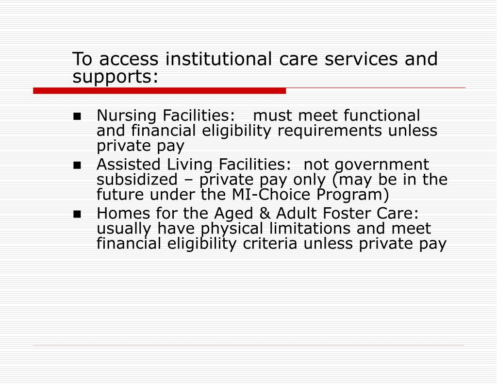To access institutional care services and supports:
