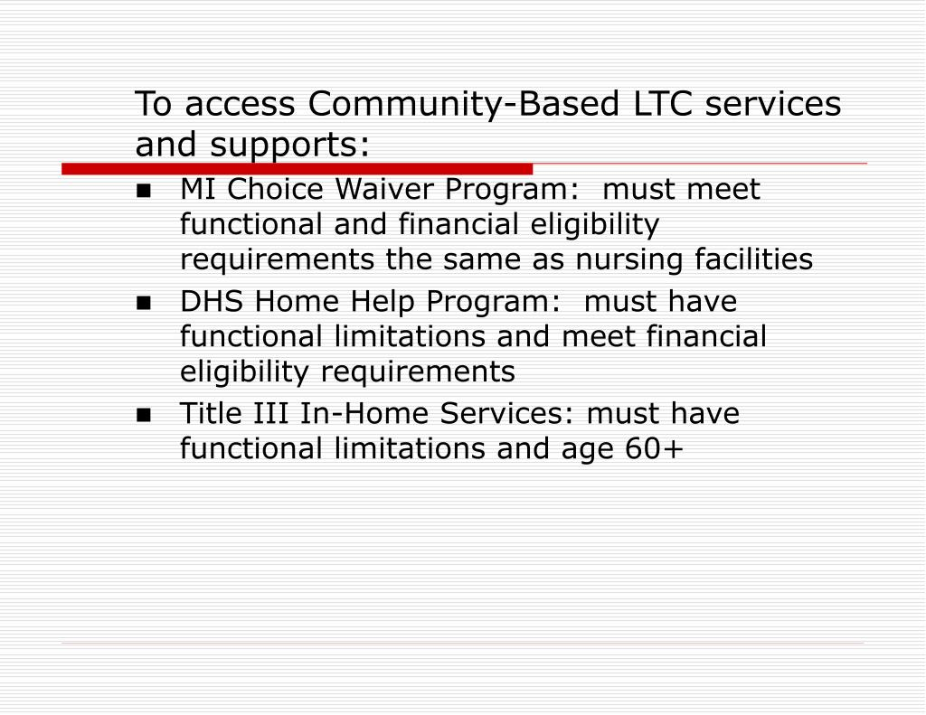To access Community-Based LTC services and supports: