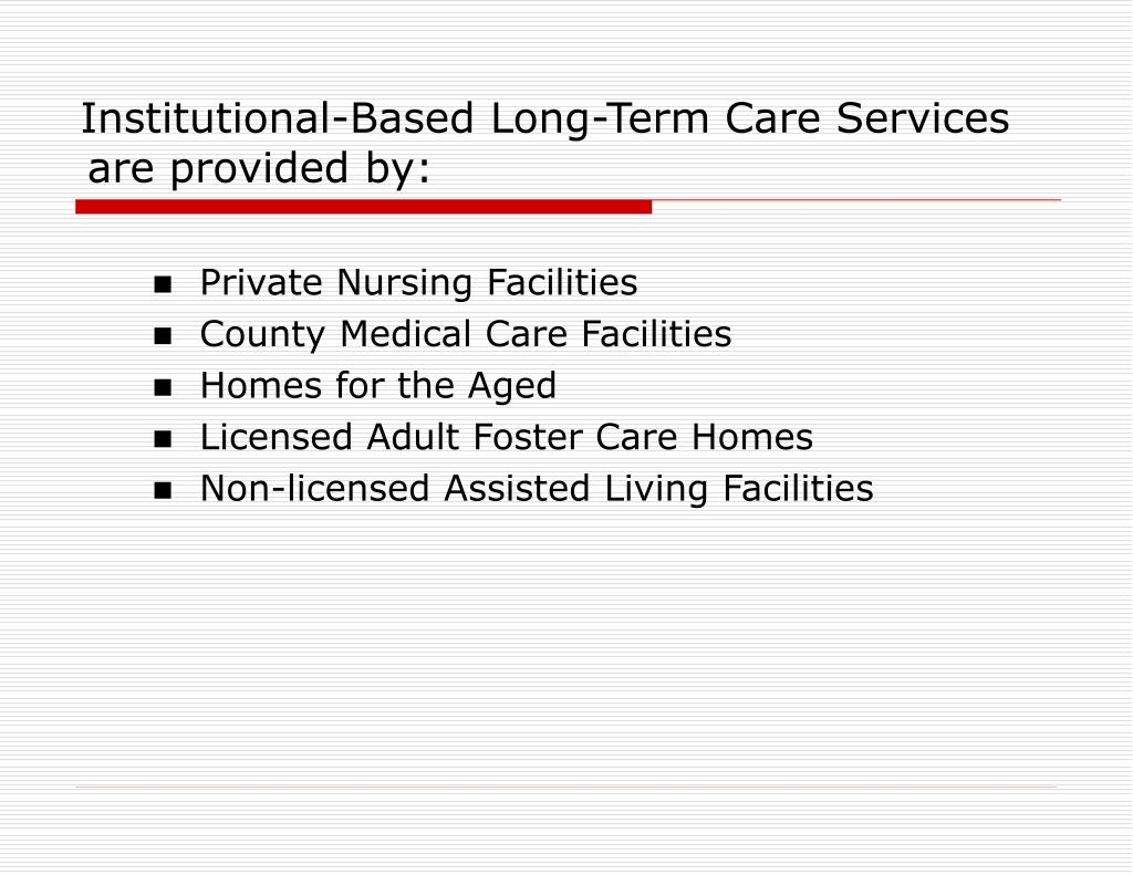 Institutional-Based Long-Term Care Services are provided by: