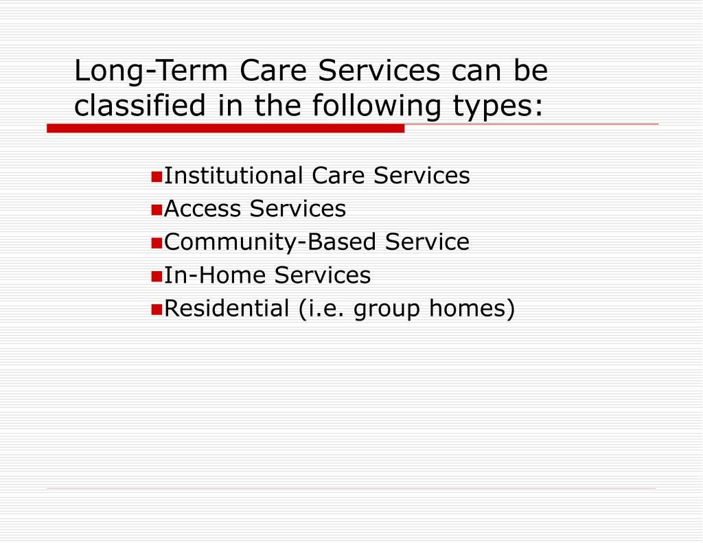 Long-Term Care Services can be classified in the following types: