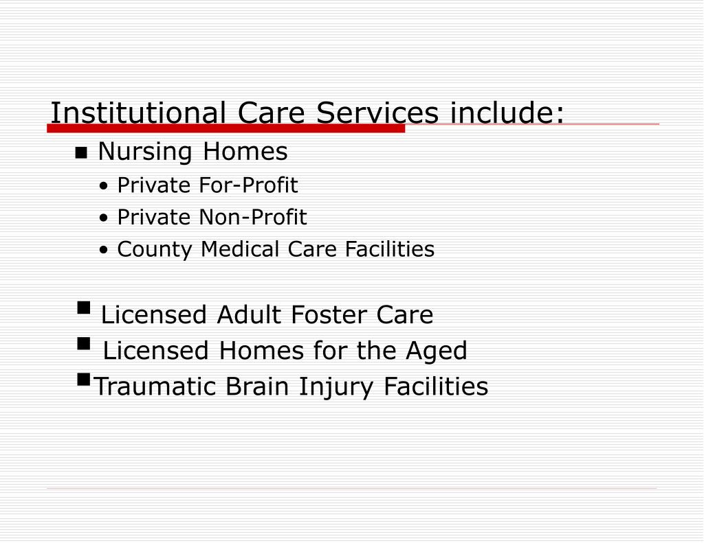 Institutional Care Services include:
