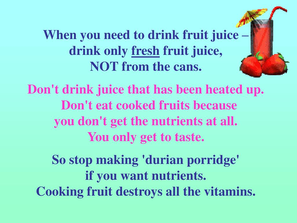 When you need to drink fruit juice –