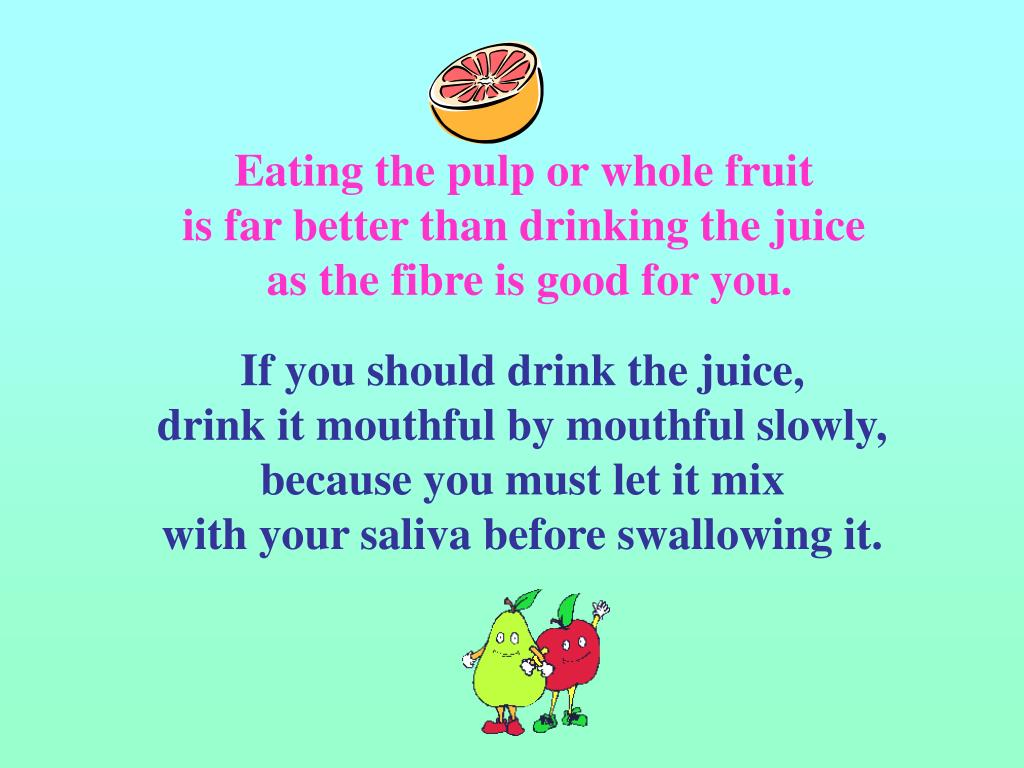 Eating the pulp or whole fruit